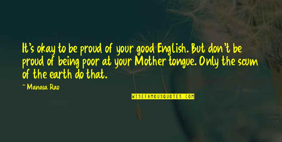 The Mother Earth Quotes By Manasa Rao: It's okay to be proud of your good