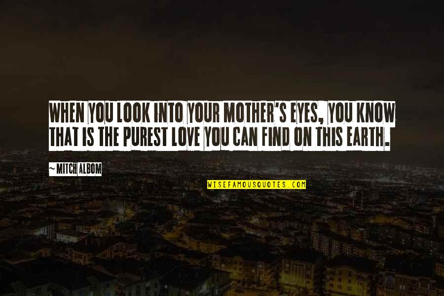 The Mother Earth Quotes By Mitch Albom: When you look into your mother's eyes, you