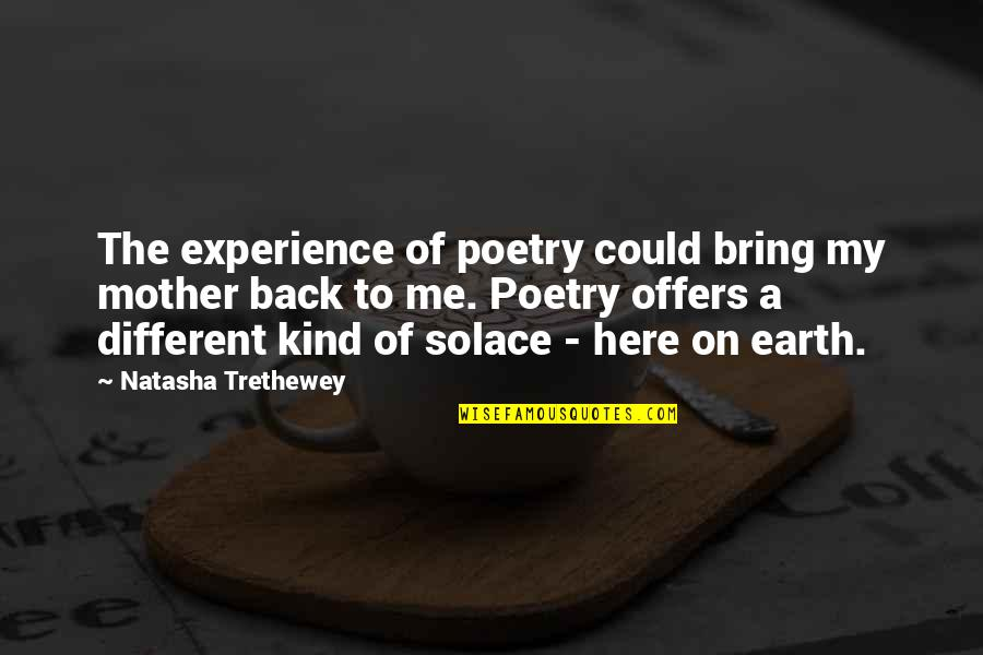 The Mother Earth Quotes By Natasha Trethewey: The experience of poetry could bring my mother