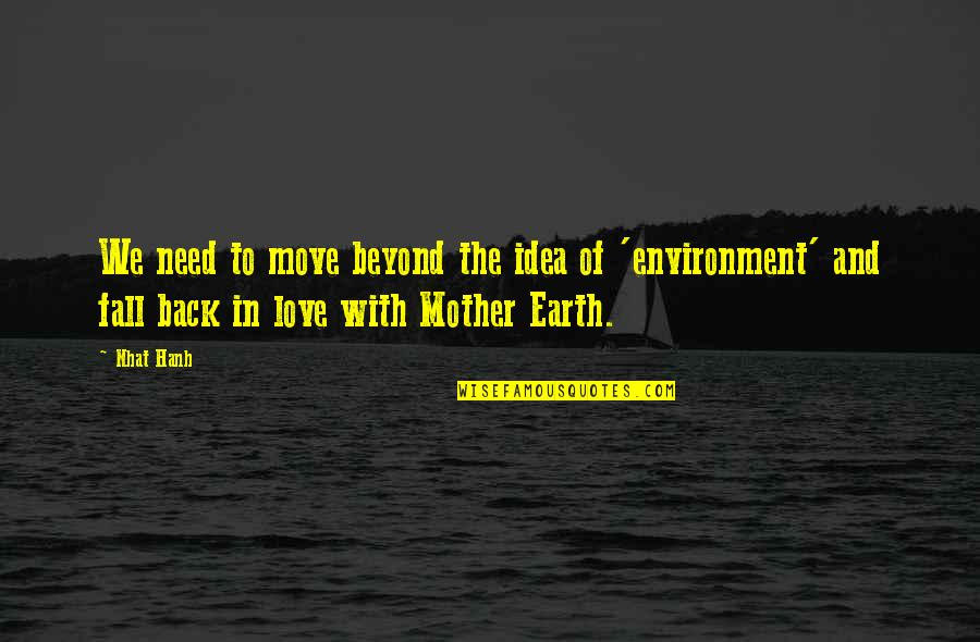 The Mother Earth Quotes By Nhat Hanh: We need to move beyond the idea of