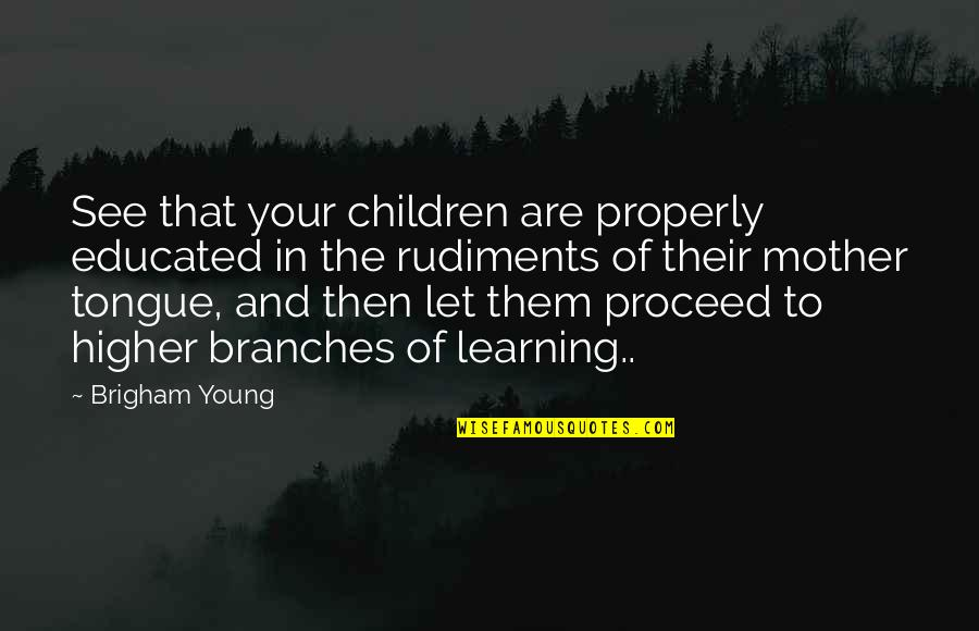 The Mother Tongue Quotes By Brigham Young: See that your children are properly educated in