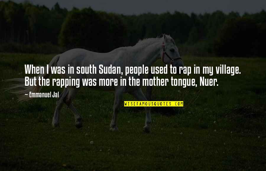 The Mother Tongue Quotes By Emmanuel Jal: When I was in south Sudan, people used