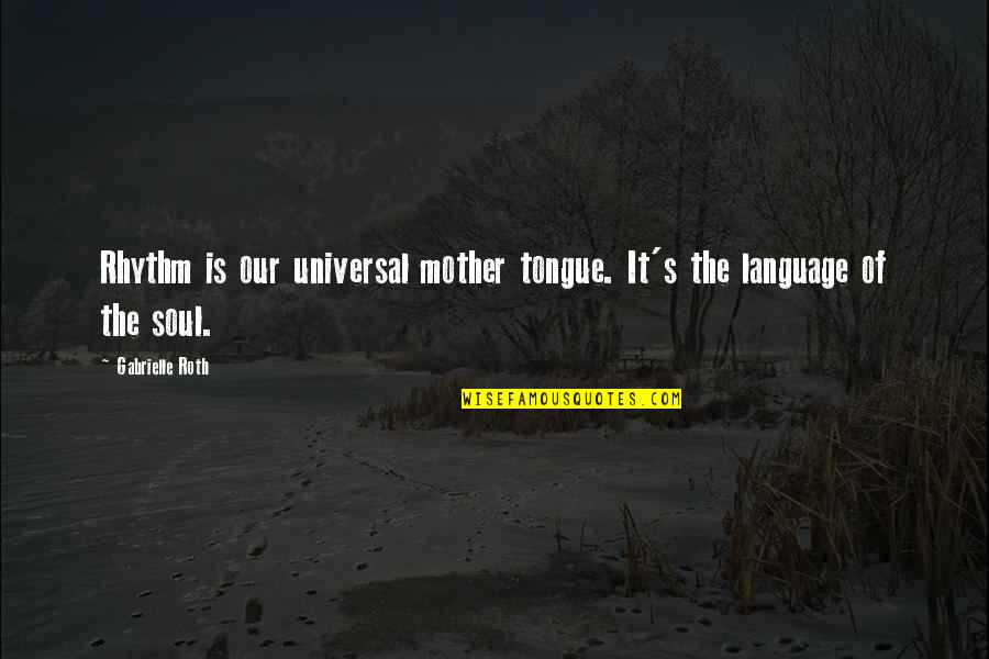 The Mother Tongue Quotes By Gabrielle Roth: Rhythm is our universal mother tongue. It's the