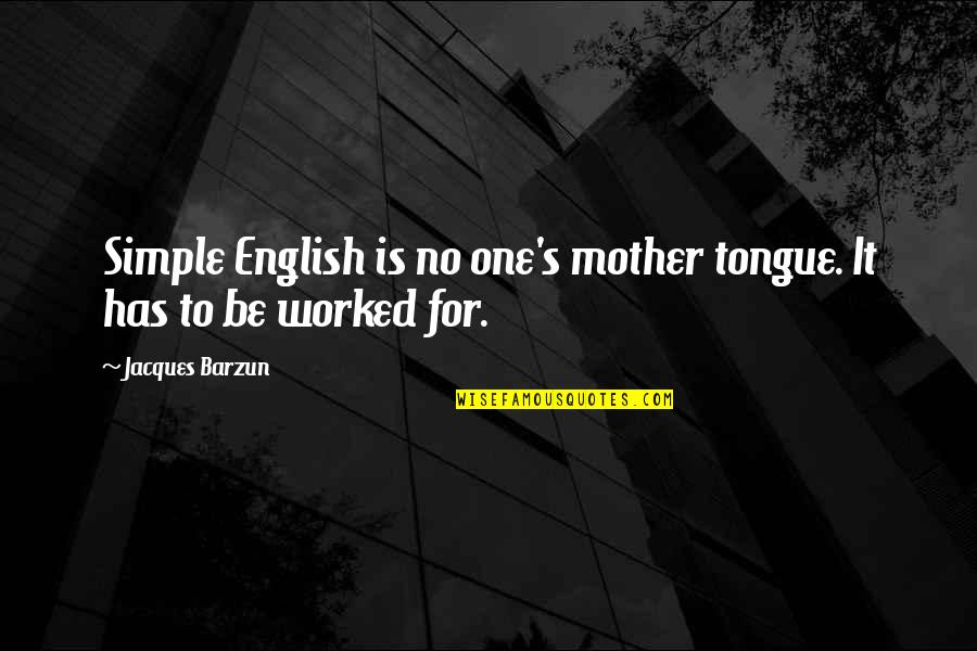 The Mother Tongue Quotes By Jacques Barzun: Simple English is no one's mother tongue. It