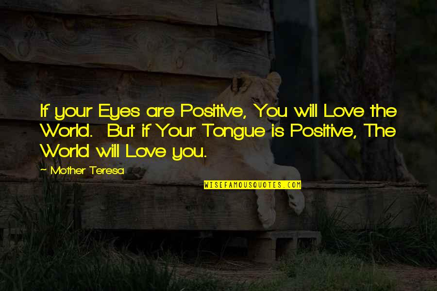 The Mother Tongue Quotes By Mother Teresa: If your Eyes are Positive, You will Love