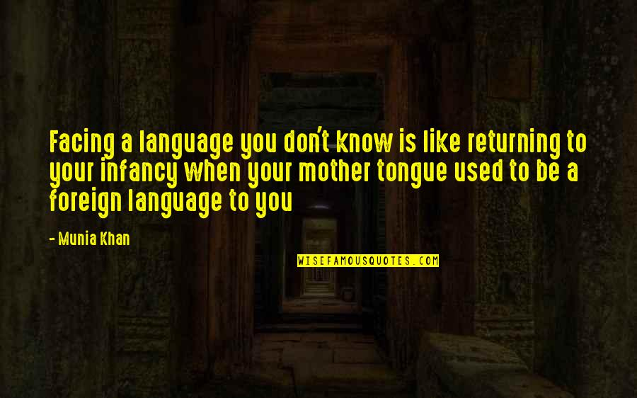 The Mother Tongue Quotes By Munia Khan: Facing a language you don't know is like