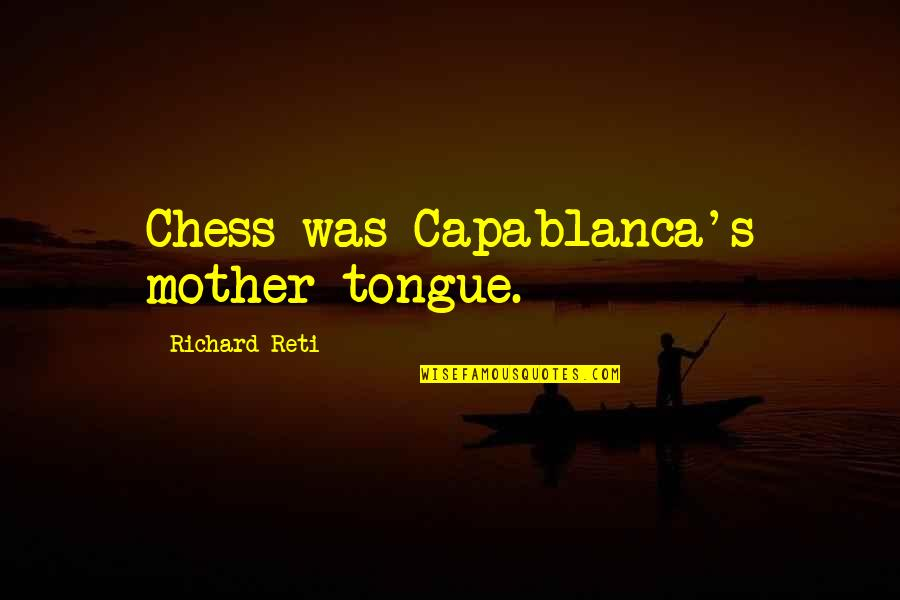 The Mother Tongue Quotes By Richard Reti: Chess was Capablanca's mother tongue.