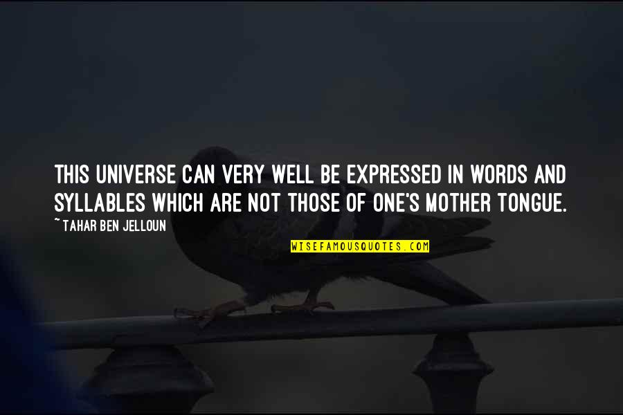 The Mother Tongue Quotes By Tahar Ben Jelloun: This universe can very well be expressed in