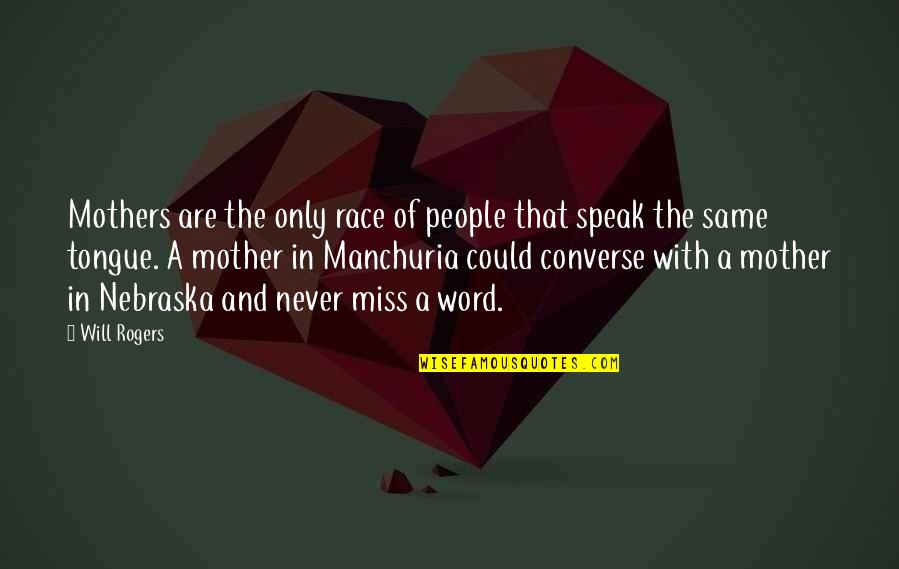The Mother Tongue Quotes By Will Rogers: Mothers are the only race of people that