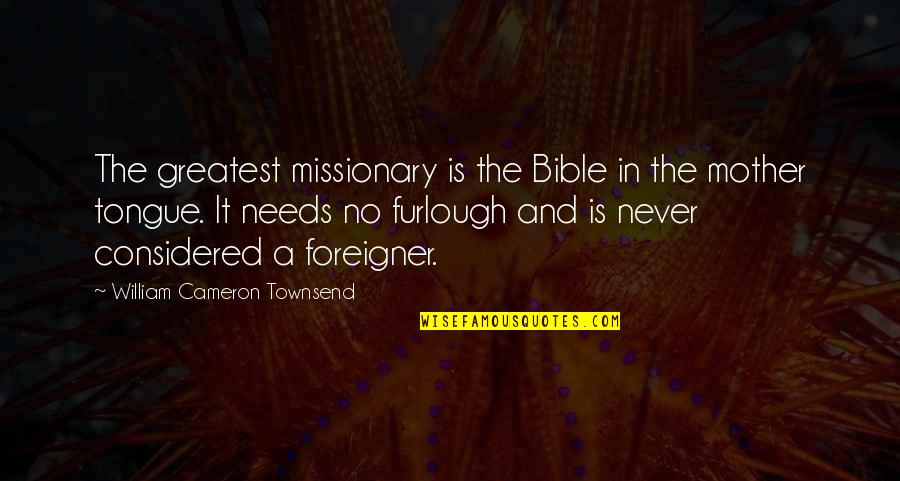 The Mother Tongue Quotes By William Cameron Townsend: The greatest missionary is the Bible in the