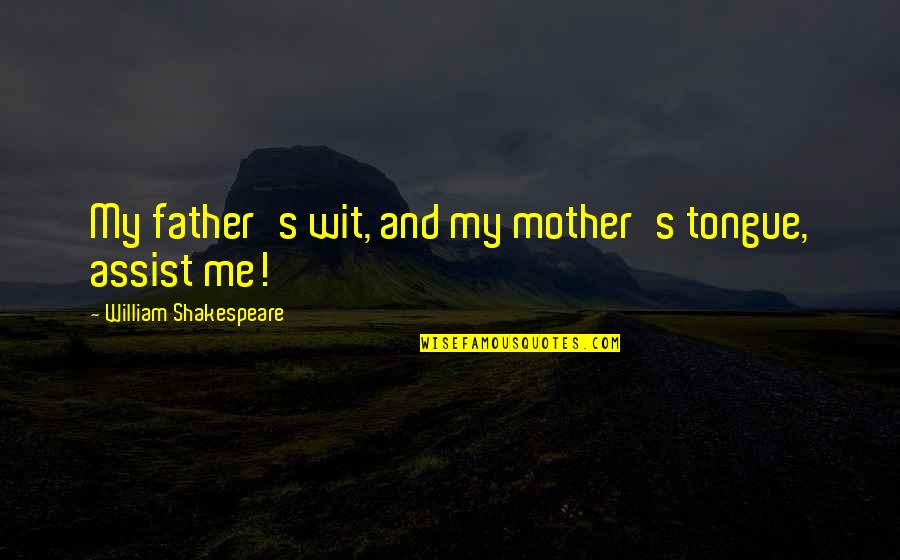 The Mother Tongue Quotes By William Shakespeare: My father's wit, and my mother's tongue, assist