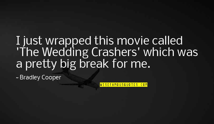 The Movie Break Up Quotes By Bradley Cooper: I just wrapped this movie called 'The Wedding