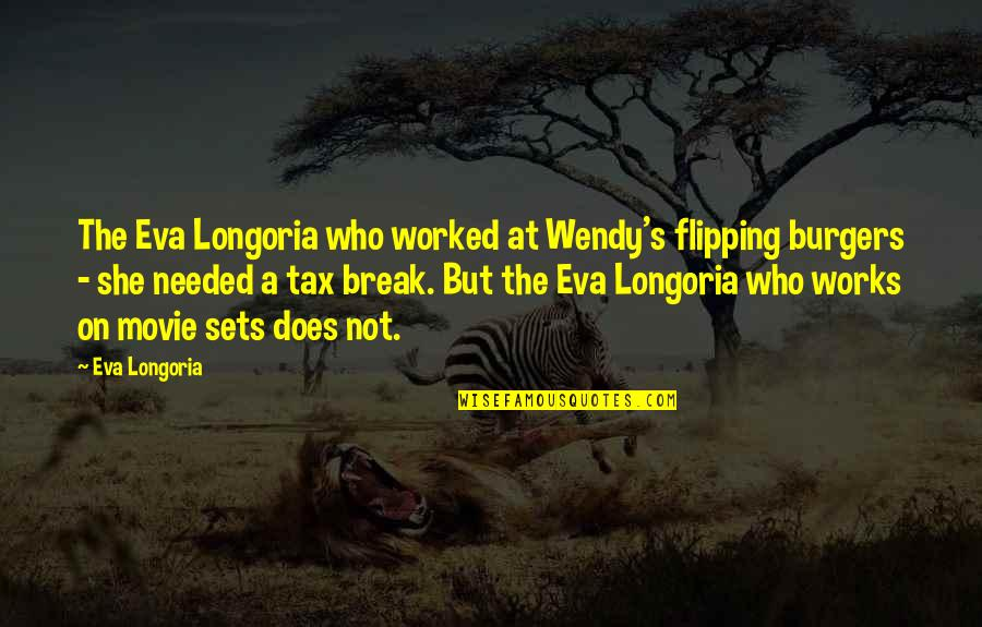 The Movie Break Up Quotes By Eva Longoria: The Eva Longoria who worked at Wendy's flipping