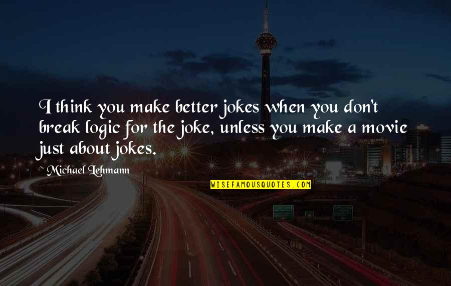 The Movie Break Up Quotes By Michael Lehmann: I think you make better jokes when you