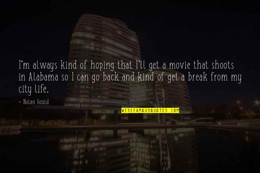 The Movie Break Up Quotes By Nolan Gould: I'm always kind of hoping that I'll get