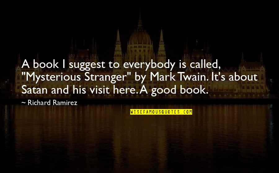 The Mysterious Stranger Quotes By Richard Ramirez: A book I suggest to everybody is called,