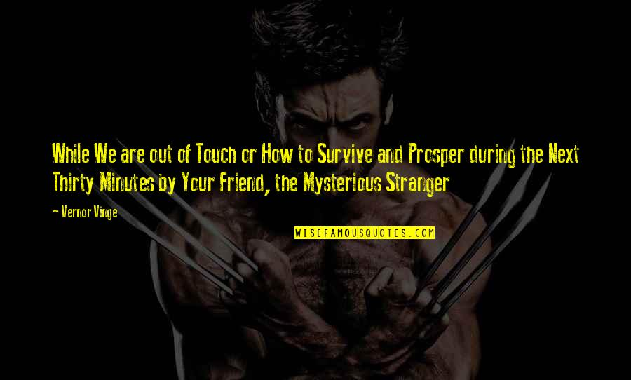 The Mysterious Stranger Quotes By Vernor Vinge: While We are out of Touch or How