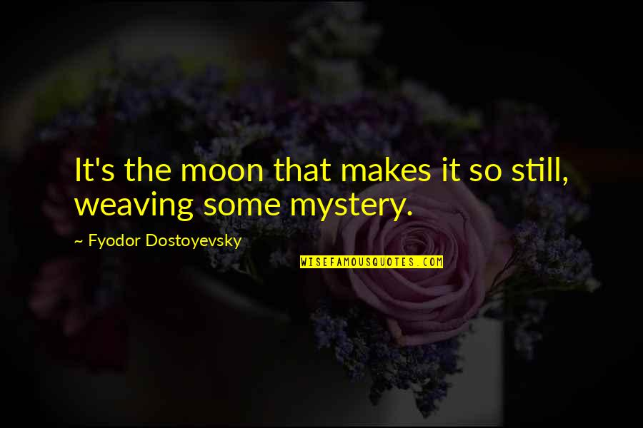 The Mystery Of The Moon Quotes By Fyodor Dostoyevsky: It's the moon that makes it so still,