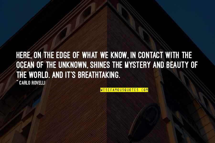 The Mystery Of The Ocean Quotes By Carlo Rovelli: Here, on the edge of what we know,