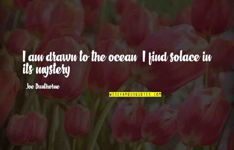 The Mystery Of The Ocean Quotes By Joe Dunthorne: I am drawn to the ocean; I find