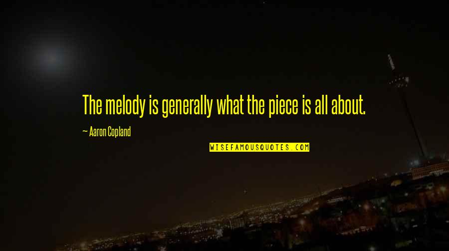 The Name Jennifer Quotes By Aaron Copland: The melody is generally what the piece is