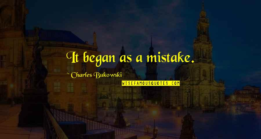 The Name Jennifer Quotes By Charles Bukowski: It began as a mistake.