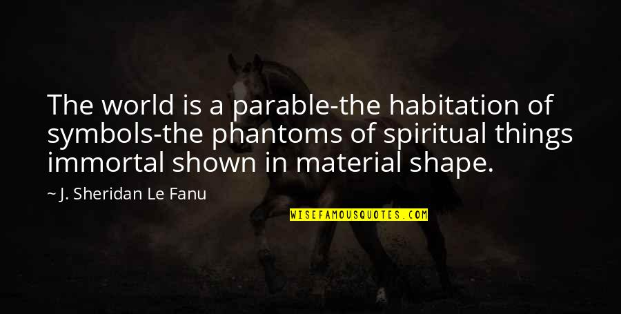 The Name Jennifer Quotes By J. Sheridan Le Fanu: The world is a parable-the habitation of symbols-the