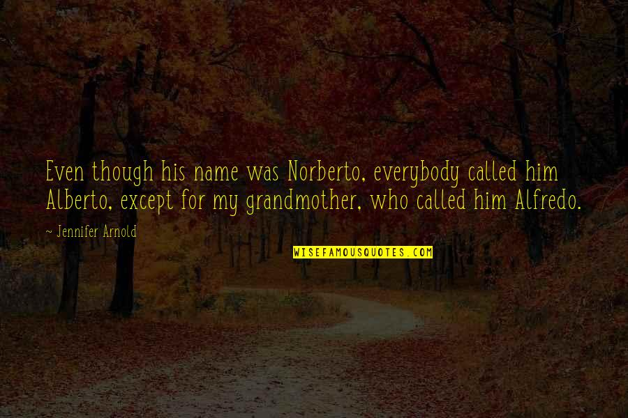 The Name Jennifer Quotes By Jennifer Arnold: Even though his name was Norberto, everybody called