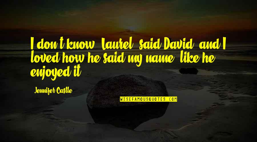 The Name Jennifer Quotes By Jennifer Castle: I don't know, Laurel, said David, and I