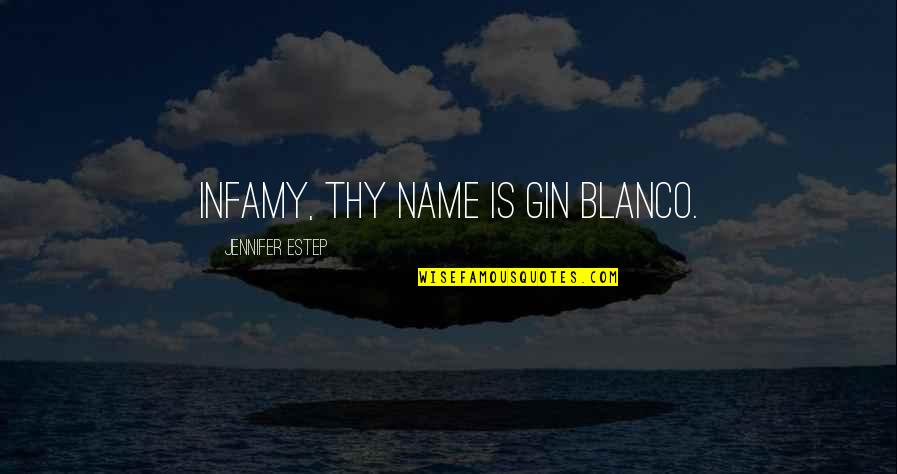 The Name Jennifer Quotes By Jennifer Estep: Infamy, thy name is Gin Blanco.