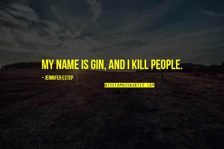 The Name Jennifer Quotes By Jennifer Estep: My name is Gin, and I kill people.