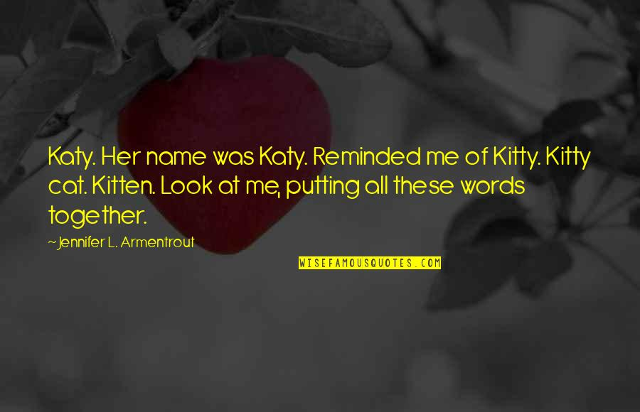 The Name Jennifer Quotes By Jennifer L. Armentrout: Katy. Her name was Katy. Reminded me of