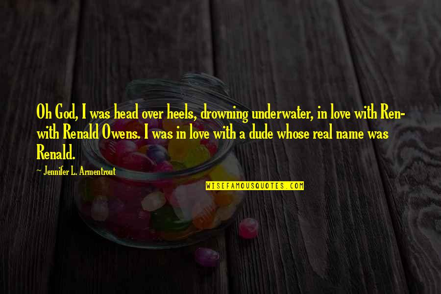 The Name Jennifer Quotes By Jennifer L. Armentrout: Oh God, I was head over heels, drowning