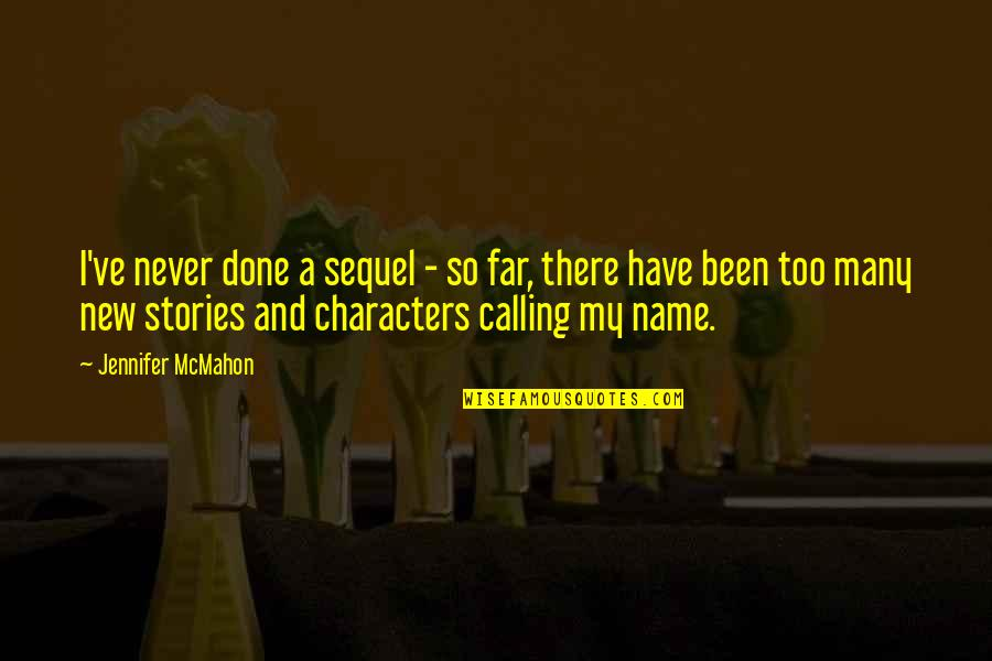 The Name Jennifer Quotes By Jennifer McMahon: I've never done a sequel - so far,