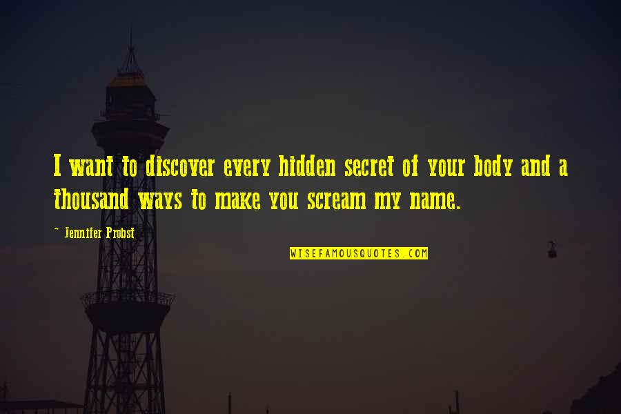 The Name Jennifer Quotes By Jennifer Probst: I want to discover every hidden secret of