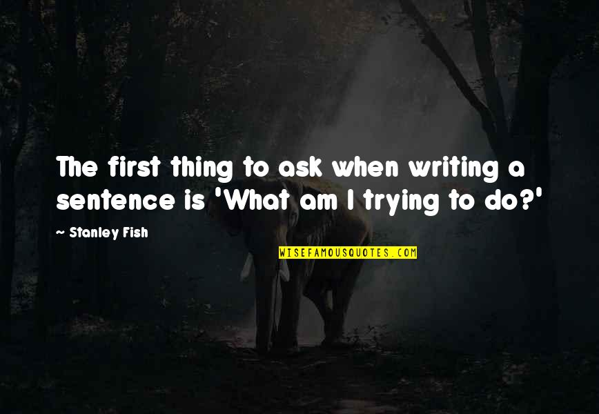 The Name Jennifer Quotes By Stanley Fish: The first thing to ask when writing a