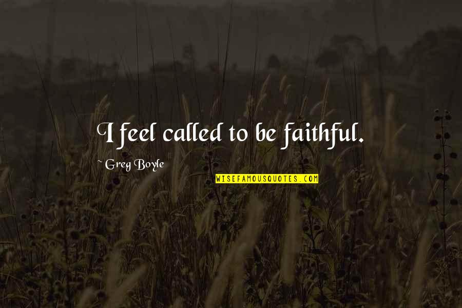The Name Joshua Quotes By Greg Boyle: I feel called to be faithful.