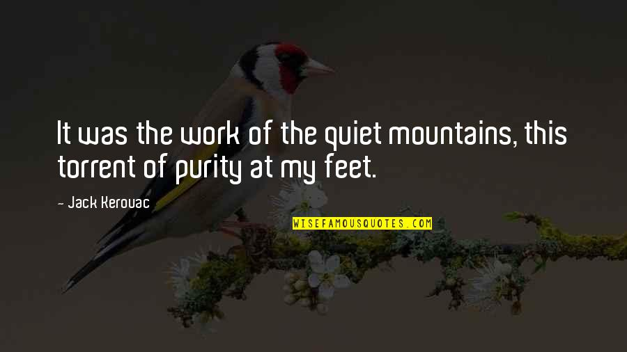 The Name Joshua Quotes By Jack Kerouac: It was the work of the quiet mountains,
