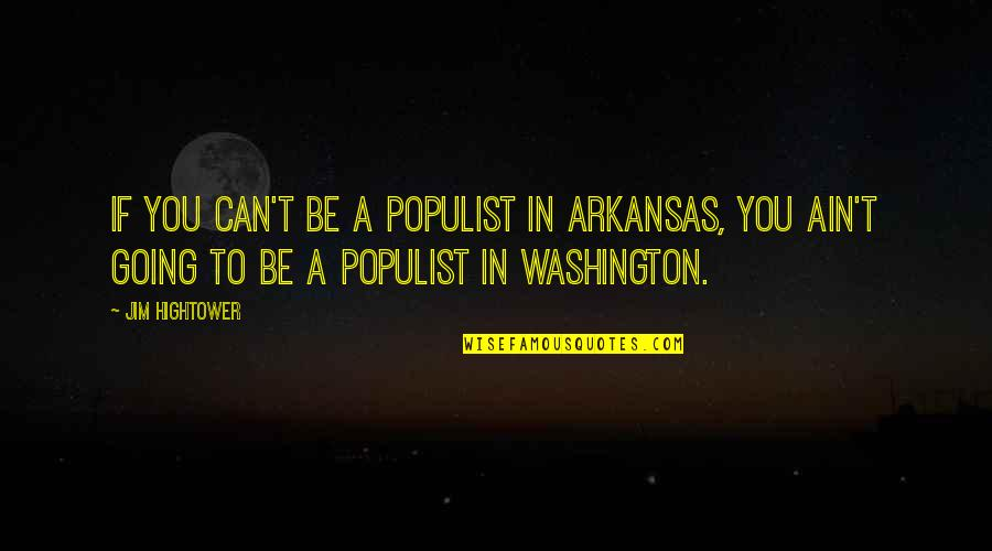 The Name Joshua Quotes By Jim Hightower: If you can't be a populist in Arkansas,