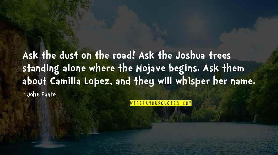 The Name Joshua Quotes By John Fante: Ask the dust on the road! Ask the