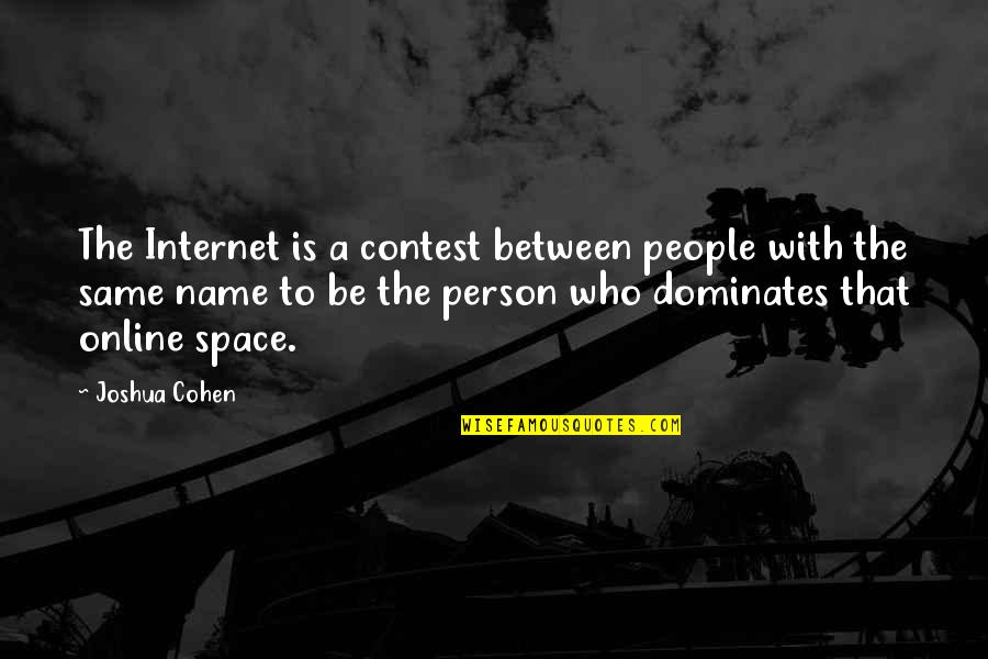 The Name Joshua Quotes By Joshua Cohen: The Internet is a contest between people with