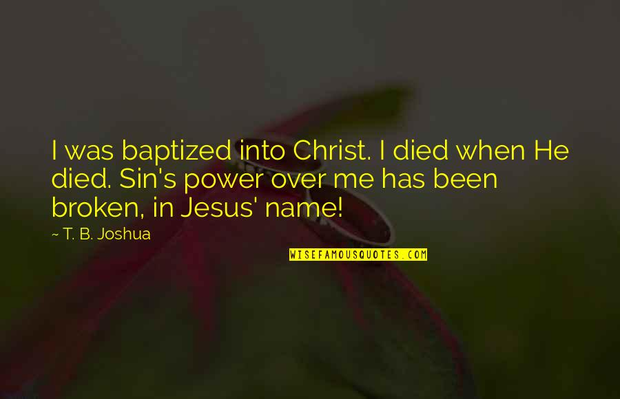 The Name Joshua Quotes By T. B. Joshua: I was baptized into Christ. I died when