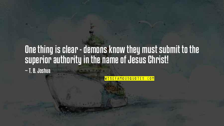 The Name Joshua Quotes By T. B. Joshua: One thing is clear - demons know they