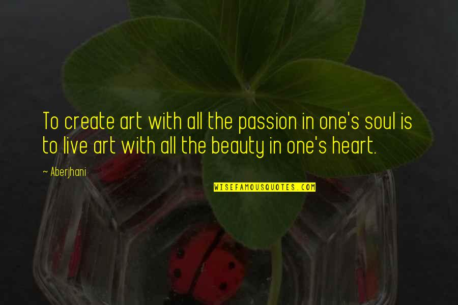 The National Day Quotes By Aberjhani: To create art with all the passion in