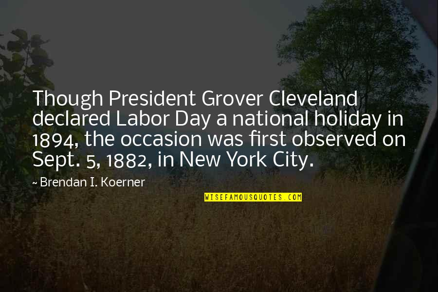 The National Day Quotes By Brendan I. Koerner: Though President Grover Cleveland declared Labor Day a