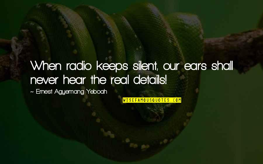 The National Day Quotes By Ernest Agyemang Yeboah: When radio keeps silent, our ears shall never