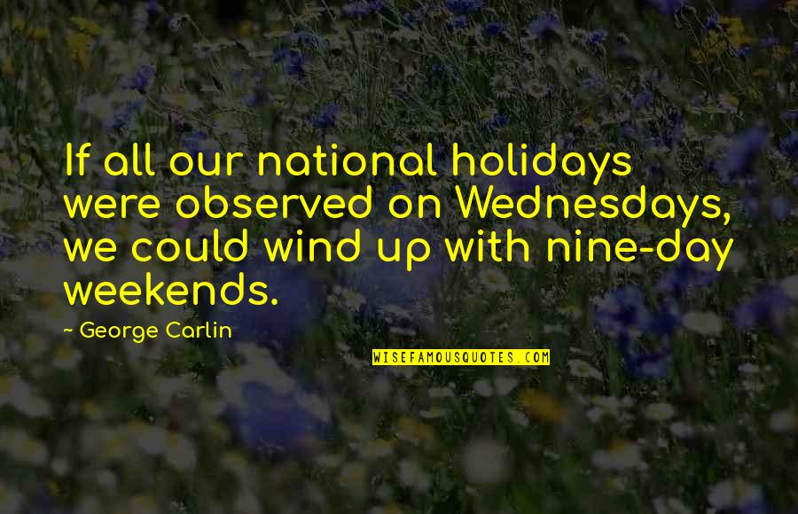 The National Day Quotes By George Carlin: If all our national holidays were observed on