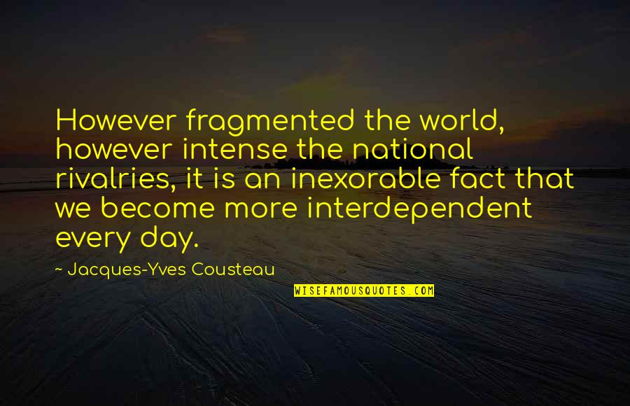 The National Day Quotes By Jacques-Yves Cousteau: However fragmented the world, however intense the national
