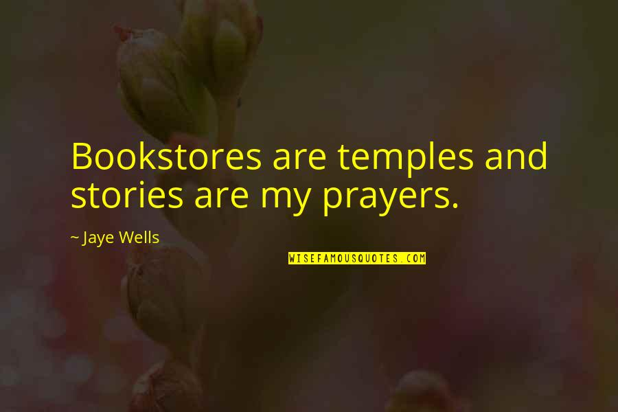 The National Day Quotes By Jaye Wells: Bookstores are temples and stories are my prayers.
