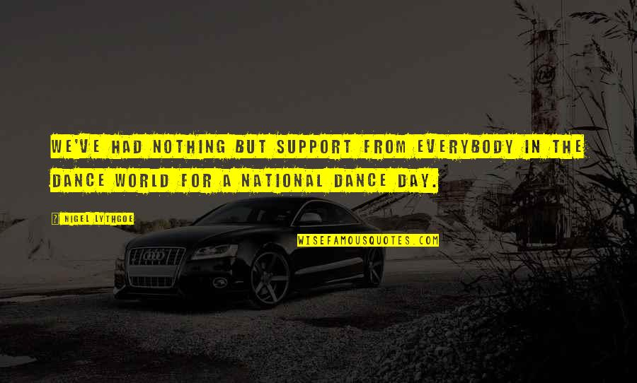 The National Day Quotes By Nigel Lythgoe: We've had nothing but support from everybody in